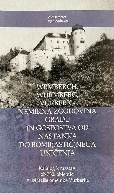 Wrmberch,  Wurmberg,  Vurberk - nemirna zgodovina gradu in gospostva od nastanka do bomb(astič)nega uničenja